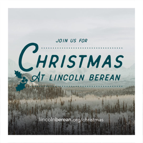 Join us for Christmas at Lincoln Berean Church December 24 2pm 4pm 6pm